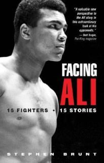 Facing Ali 15 Fighters 15 Stories by Stephen Brunt 2003, Hardcover