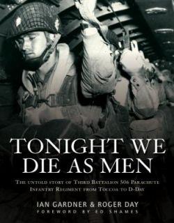 Tonight We Die As Men   Band of Brothers Unit, 3rd Platoon, 506 PIR