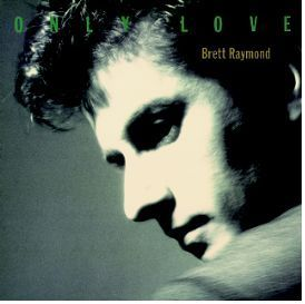 Brett Raymond Only Love 2 bonus tracks MINI LP CD new S Lukather M