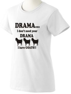 DonT Need Your Drama I Have Goats Printed T Shirt Ladies Men s M L