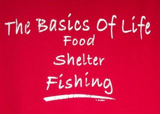 The Basics of Life Food Shelter Fishing T Shirt Funny Salt Water Fresh