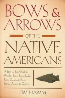 Bows and Arrows of the Native Americans A Step by Step Guide to Wooden