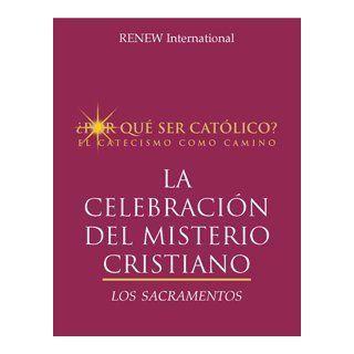 La Celebración Del Misterio Cristiano Los Sacramentos (¿Por qué