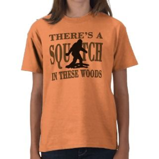 BEST VERSION Theres a SQUATCH in these Woods T shirts