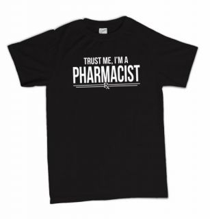 Trust Me Im A Pharmacist Funny Pharmacy Novelty Humor T