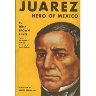 Juarez Hero of Mexico Nina Brown Baker, Marion Greenwood
