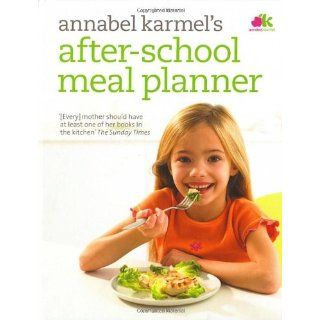 Annabel Karmels After School Meal Planner.: Annabel Karmel