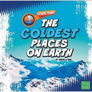 The Coldest Places on Earth (First Facts: Extreme Planet): Jennifer M