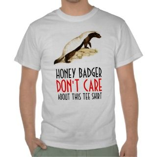 Honey Badger Dont Care About This Tee Shirt