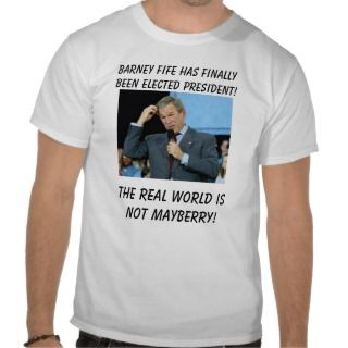 Bush Math, Barney Fife has finally been electedT Shirts