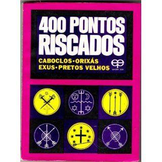 400 Pontos Riscados (Caboclos, Orixas, Exus, Pretos Velhos, O Unico