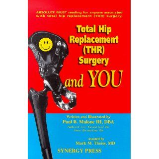 Total Hip Replacement (THR) Surgery and You Paul B. Malone, Paul B