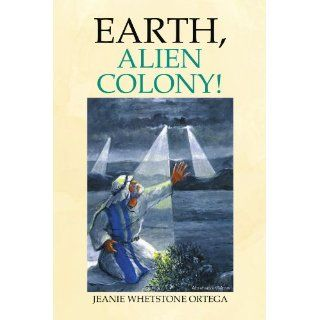Earth, Alien Colony! (9781436368155) Jeanie Whetstone
