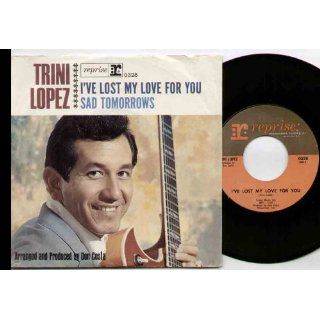 TRINI LOPEZ   IVE LOST MY LOVE FOR YOU   7 INCH VINYL