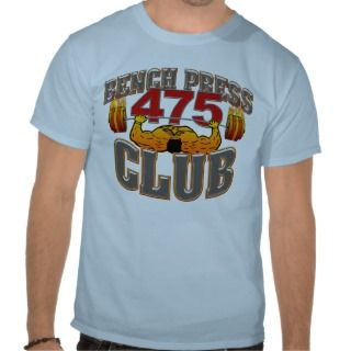 475 Club Bench Press T Shirt