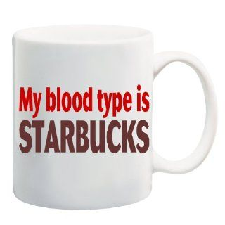 MY BLOOD TYPE IS STARBUCKS Mug Coffee Cup 11 oz