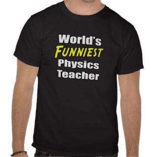 Worlds Funniest Physics Teacher T Shirts