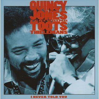 I Never Told You: Quincy (Ft Toots Thielemans) Jones