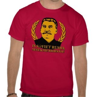 In Soviet Russia, Mustache Rides You T Shirt
