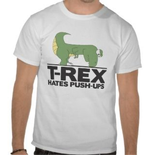 rex Hates Push ups T shirts, Shirts and Custom T rex Hates Push ups