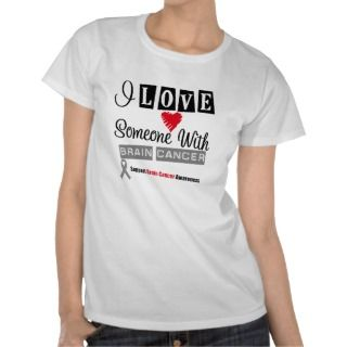 Love Someone With Brain Cancer Tee Shirts