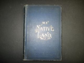 James Cox My Native Land 1903 1st Edition Illustrated