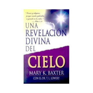 New Una Revelacion Divina Del Cielo Mary K Baxter 0883685728
