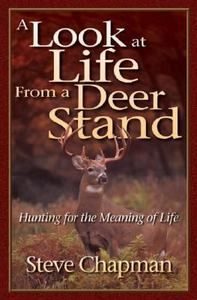Look at Life from a Deer Stand Hunting for the Meaning of Life Steve