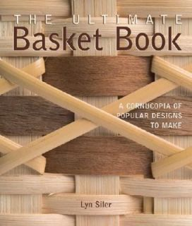 The Ultimate Basket Book A Cornucopia of Popular Designs to Make by