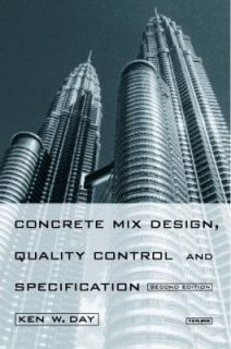 Concrete Mix Design, Quality Control and Specifications by Ken W. Day