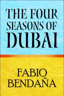 The Four Seasons of Dubai by Fabio Bendaña 2009, Paperback