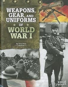 , Gear, and Uniforms of World War I by Eric Fein Library Binding Book